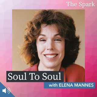 The Spark 037: Soul To Soul with Elena Mannes