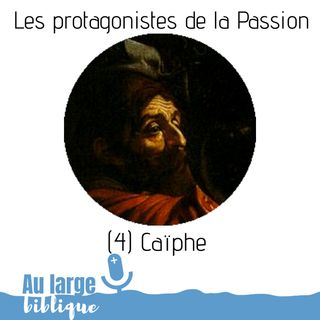 #144 Les protagonistes de la Passion (4) Caïphe