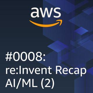 #0008: re:Invent recap AI/ML Parte 2
