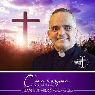 La Cuaresma con el Padre Juan Eduardo Rodriguez