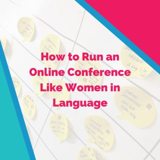 How to Run an Online Conference Like Women in Language