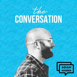 The Conversation with Adam Weber