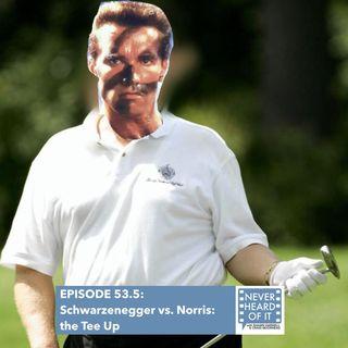 Ep 53.5 - Schwarzenegger vs. Norris: the Tee Up