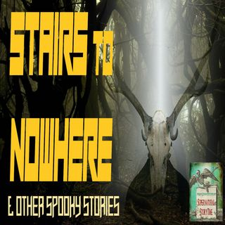 Stairs to Nowhere and Other Spooky Stories | Podcast E87