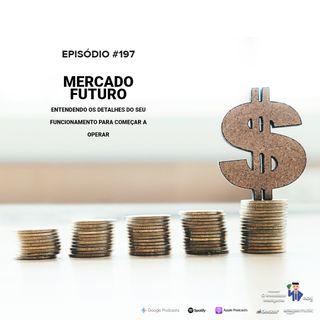 197 Mercado Futuro: Entendendo os detalhes do seu funcionamento para começar a operar