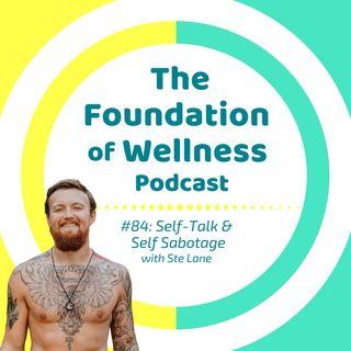 #84: Negative Self-Talk, Self-Sabotage, Victim Mindset, with Ste Lane