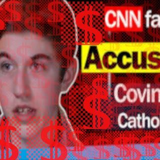 CNN Get'N Sued! $250 million 'Covington Boy Gonna Get That Cheddar'- - SJG Perspective