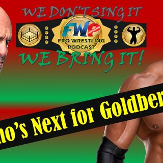 Who's NEXT for Goldberg?