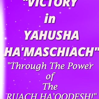"""Victory in YAHUSHA HA'MASCHIACH 