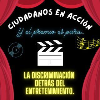 Y el premio es para…la discriminación detrás del entretenimiento