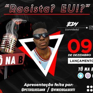 """Tô na B Podcast EP #2 - EDYZERA """"Racista? EU!?"""""""