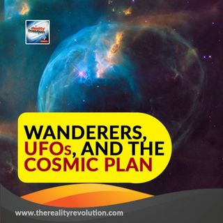 Wanderers, UFOs And The Cosmic Plan