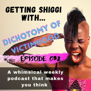 Episode 32 - The Dichotomy of Victimhood