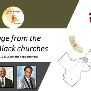 2-17-21:  It's ONME Local- Fresno: The message from Fresno Black churches on CVOID-19
