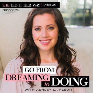 SDH079: Go from Dreaming to Doing | An interview with Ashley La Fleur