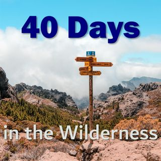 Day 1 - 40 Days in the Wilderness - Exodus 34:10-16