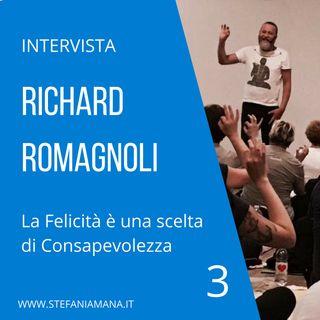 03. Intervista Richard Romagnoli. La felicità è una scelta di consapevolezza. Parte 3 di 3