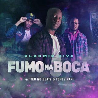 Vladmir Diva feat. Teo No Beatz  Tchev Papi - Fumo Na Boca (Afro House)(BAIXAR AQUI MP3)