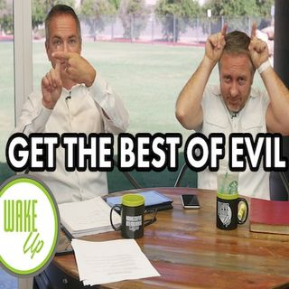 WakeUp 09-05-2018 - GET THE BEST OF EVIL