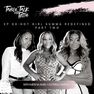 EPISODE 60: Hot Girl Summa Redefined- Part Two
