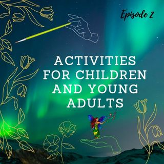 Episode 2- Activities for children and young adults