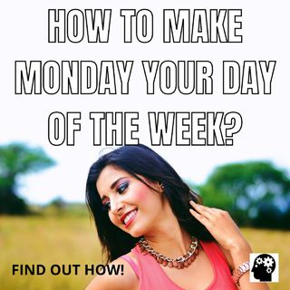 How to turn Monday into a fantastic day?