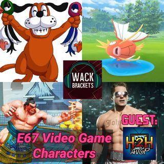 E67 - Video Game Characters w/Head2Head Podcacst - Occasionally a scrotum will pop out...