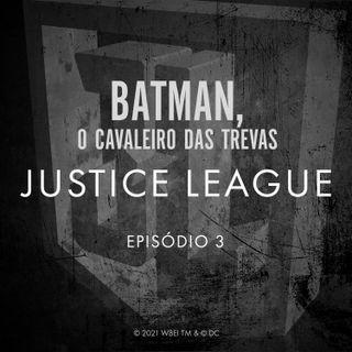 JUSTICE LEAGUE EPISÓDIO 03 - BATMAN, O CAVALEIRO DAS TREVAS