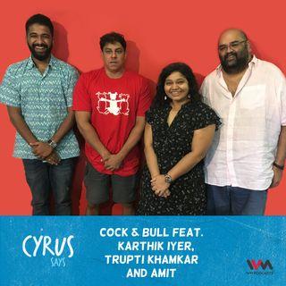Ep. 431: Cock & Bull feat. Karthik Iyer, Trupti Khamkar & Amit