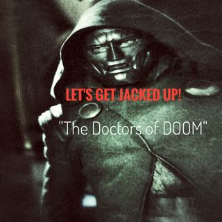 "LET'S GET JACKED UP! ""The Doctors of DOOM"""