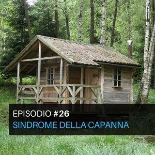 Episodio#26 - Sindrome della capanna