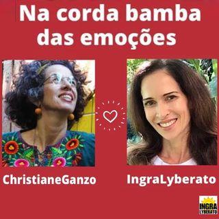 Podcast Na corda bamba das emoções - Ingra Lyberato recebe Christiane Ganzo.