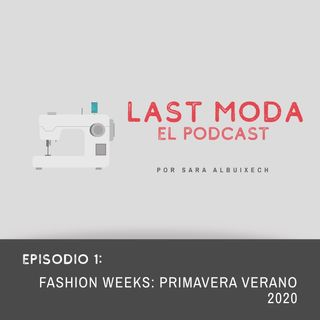 EPISODIO 1: FASHION WEEKS PRIMAVERA-VERANO 2020