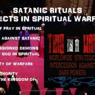 SATANIC RITUALS POWERS OF A DARK AGE COMING PART 8 ACCELERATED WARFARE