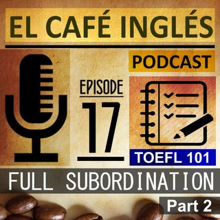 Full Subordination Part 02 | The complete guide to the TOEFL | Ep. 04