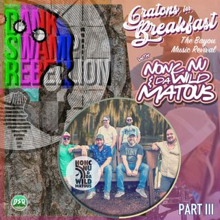 Gratons for Breakfast with Nonc Nu & Da Wild Matous Part III: The Bayou Music Revival