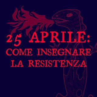 25 Aprile: come insegnare la Resistenza
