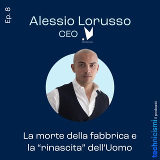 """La morte della fabbrica e la """"rinascita"""" dell'Uomo - Alessio Lorusso, CEO Roboze"""