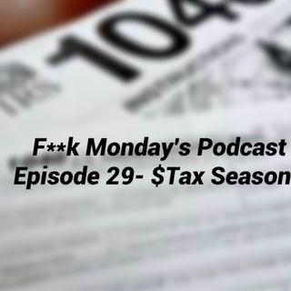 "Episode 29- ""$Tax Season$"""