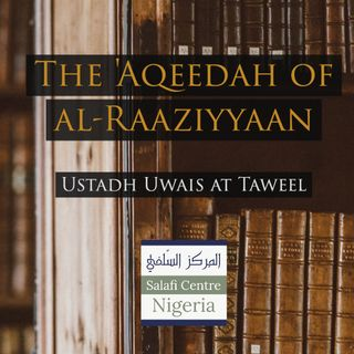 2 - The Aqeedah of al-Raaziyyain - Uways at-Taweel | Nigeria
