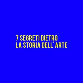 7 SEGRETI dietro la Storia dell'Arte