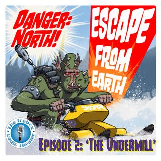 Danger: North! Escape from Earth, Episode 2: 'The Undermill'