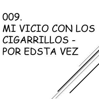 009. Dejar de Fumar (Intro). Mi vicio con los cigarrillos.