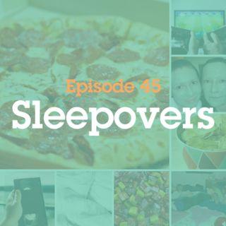 Episode 45: Sleepovers