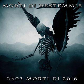 """Morti di bestemmie 2x03: """"Morti di 2016"""""""