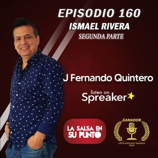 EPISODIO 160-ISMAEL RIVERA
