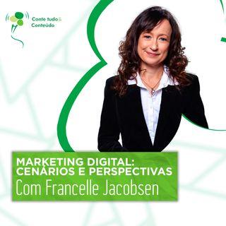 Episódio 39 - Marketing Digital: cenários e perspectivas - Francelle Jacobsen em entrevista a Márcio Martins