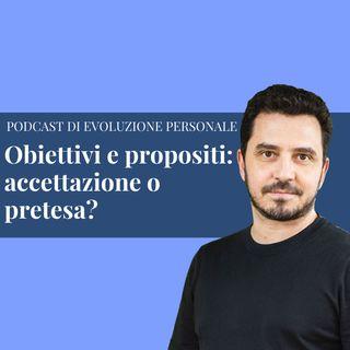 Episodio 147 - Obiettivi e propositi: accettazione o pretesa?