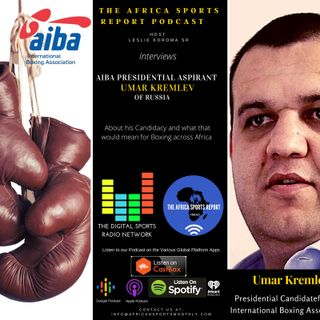 AIBA Presidential Aspirant Umar Kremlev of Russia talks about what his candidacy means for Africa