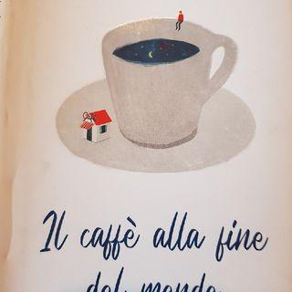 Capitolo 3 : Il Caffè Alla fine Del Mondo